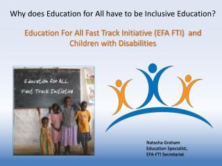 Natasha Graham Education Specialist, EFA-FTI Secretariat