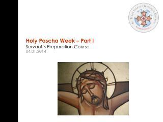Holy  Pascha  Week � Part I Servant�s Preparation Course