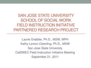 Laurie Drabble, Ph.D., MSW, MPH Kathy Lemon  Osterling , Ph.D., MSW San Jose State University