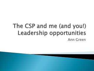 The CSP and me (and you!) Leadership opportunities