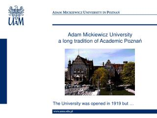 Adam Mickiewicz  University a  long tradition  of  Academic  Poznań