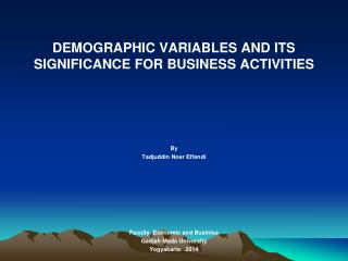 DEMOGRAPHIC VARIABLES AND ITS SIGNIFICANCE FOR BUSINESS ACTIVITIES By Tadjuddin Noer  Effendi