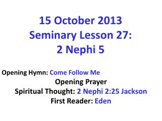 15 October 2013  Seminary  Lesson 27:  2  Nephi 5