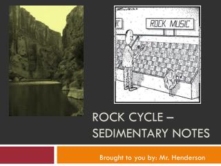 Rock cycle –Sedimentary notes