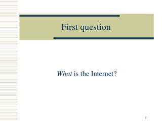 First question What is the Internet