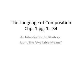 The Language of Composition Chp . 1 pg. 1 - 34