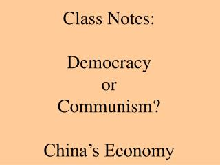 Class Notes:  Democracy or  Communism? China's Economy