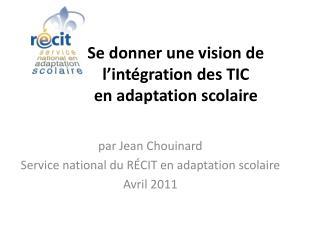 Se donner une vision de l'intégration des TIC  en adaptation scolaire