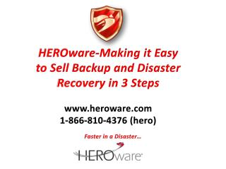 HEROware-Making it Easy to Sell Backup and Disaster Recovery in 3 Steps www.heroware.com