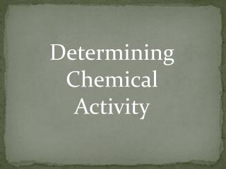 Determining  Chemical Activity