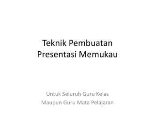Teknik Pembuatan  Presentasi Memukau