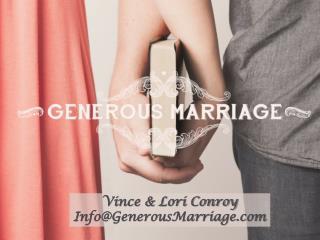 Vince & Lori Conroy Info@GenerousMarriage.com