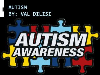 Autism BY: Val  DiLisi