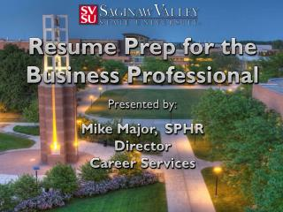 Resume Prep for the  Business Professional Presented by: