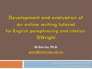 Gi -Zen Liu, Ph.D. gizen@mail.ncku.edu.tw