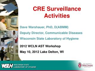 CRE Surveillance Activities Dave Warshauer, PhD, D(ABMM) Deputy Director, Communicable  Diseases