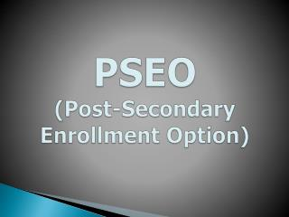 PSEO  (Post-Secondary Enrollment Option)