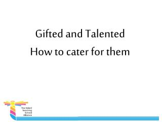 Gifted and Talented How to cater for them