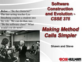 Software Construction  and Evolution -  CSSE 375 Making Method Calls Simpler