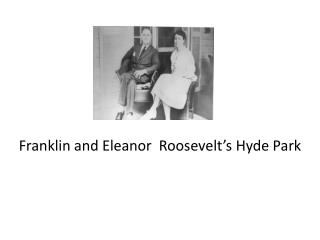 Franklin  and Eleanor   Roosevelt's Hyde Park