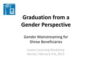 Graduation from a  Gender  Perspective  Gender Mainstreaming for  Shiree Beneficiaries