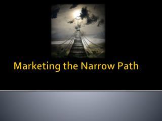 Marketing the Narrow Path