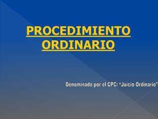 """Denominado por el CPC: """"Juicio Ordinario"""""""