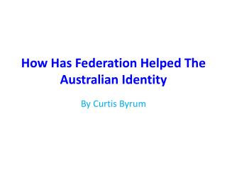 How Has Federation Helped The Australian Identity