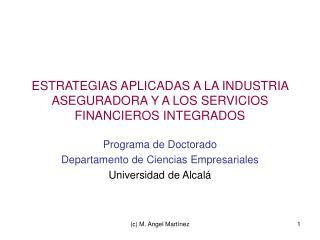 ESTRATEGIAS APLICADAS A LA INDUSTRIA ASEGURADORA Y A LOS SERVICIOS FINANCIEROS INTEGRADOS
