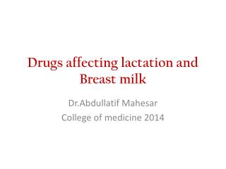 Drugs affecting lactation and Breast milk