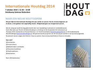 Internationale  Houtdag  2014 7 oktober 2014 | 12.30  –  19.00  Hulstkamp Gebouw Rotterdam