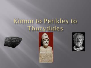 Kimon  to  Perikles  to Thucydides