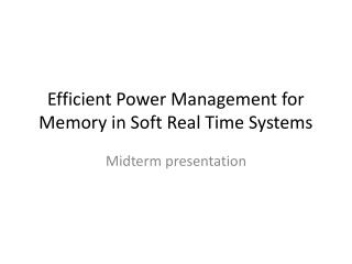 Efficient Power Management for Memory in Soft Real Time Systems