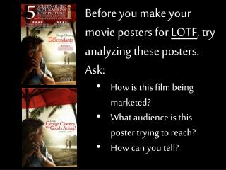 Before you make your movie posters for  LOTF , try analyzing these posters .  Ask:
