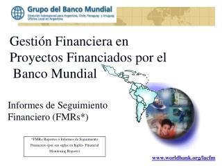 Gesti n Financiera en  Proyectos Financiados por el  Banco Mundial