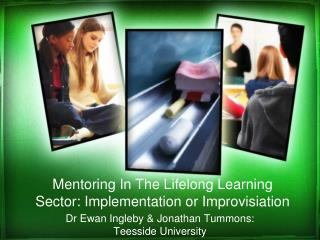 Mentoring In The Lifelong Learning Sector: Implementation or  Improvisiation