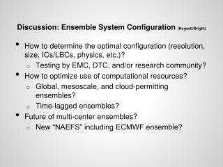 Discussion: Ensemble System Configuration  (Hogsett/Bright)