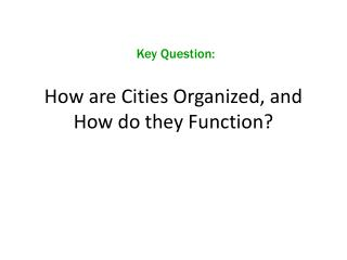 How are Cities Organized, and How do they Function?