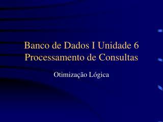 Banco de Dados I Unidade 6 Processamento de Consultas