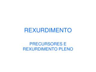 REXURDIMENTO