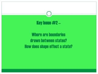 Key Issue #2 –  Where  are  boundaries  drawn between states?  How does shape effect a state?