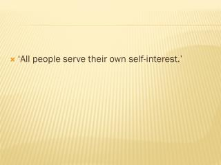 'All  people  serve their own  self-interest.'