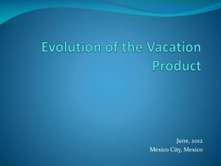 Evolution  of  the Vacation Product