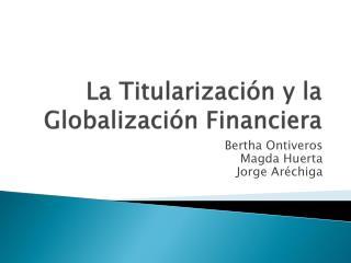 La Titularizaci n y la Globalizaci n Financiera