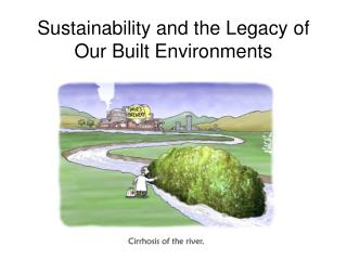 Sustainability and the Legacy  of Our Built Environments