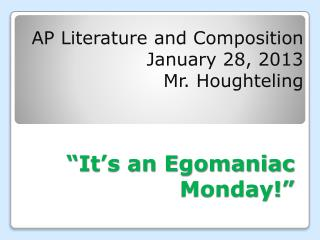 """It's an Egomaniac Monday!"""
