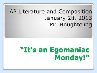 �It�s an Egomaniac Monday!�