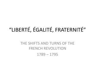 """""""LIBERTÉ, ÉGALITÉ, FRATERNITÉ"""""""