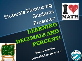 Students Mentoring Students Presents: Learning  Decimals and percent!