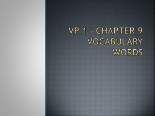 VP 1 – Chapter 9 Vocabulary  Words